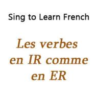 Les verbes en IR comme en ER – IR Verbs like ER Verbs