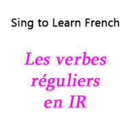 Les verbes réguliers en IR – Regular IR Verbs