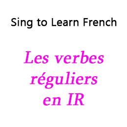 Les verbes réguliers en IR